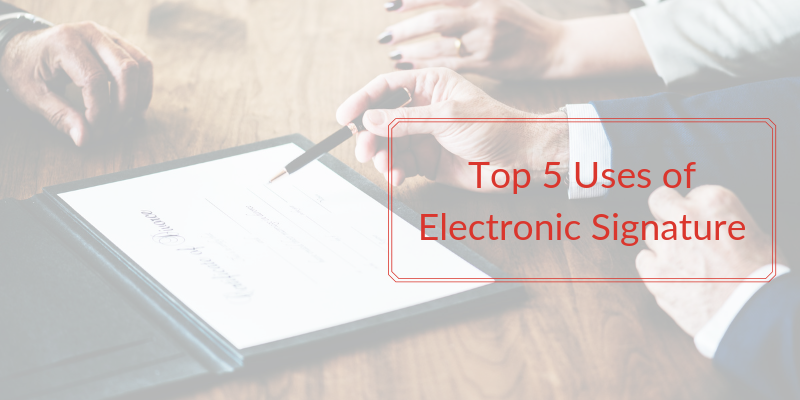 top 5 uses of esignature